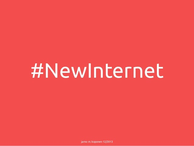#NewInternet  jarno m. koponen 12/2013