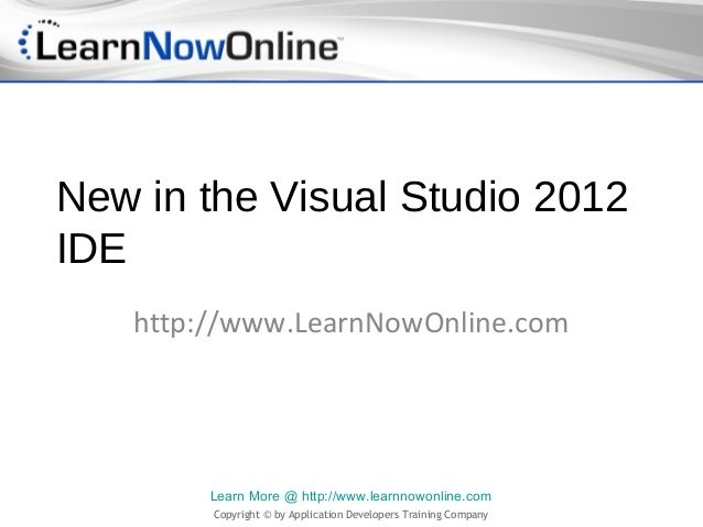 New in the Visual Studio 2012IDE   http://www.LearnNowOnline.com        Learn More @ http://www.learnnowonline.com        ...