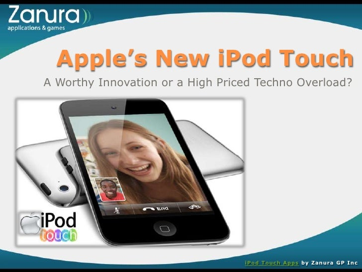 Apple's New iPod Touch<br />A Worthy Innovation or a High Priced Techno Overload?<br />iPod Touch Apps by Zanura GP Inc<br />