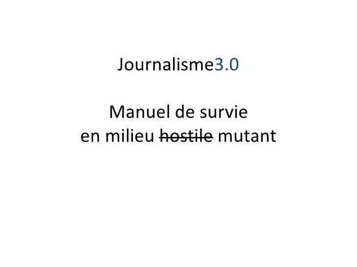 Journalisme3.0Manuel de survieen milieu hostile mutant<br />