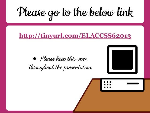 Please go to the below linkhttp://tinyurl.com/ELACCSS62013● Please keep this openthroughout the presentation