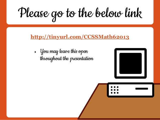 Please go to the below linkhttp://tinyurl.com/CCSSMath62013● You may leave this openthroughout the presentation