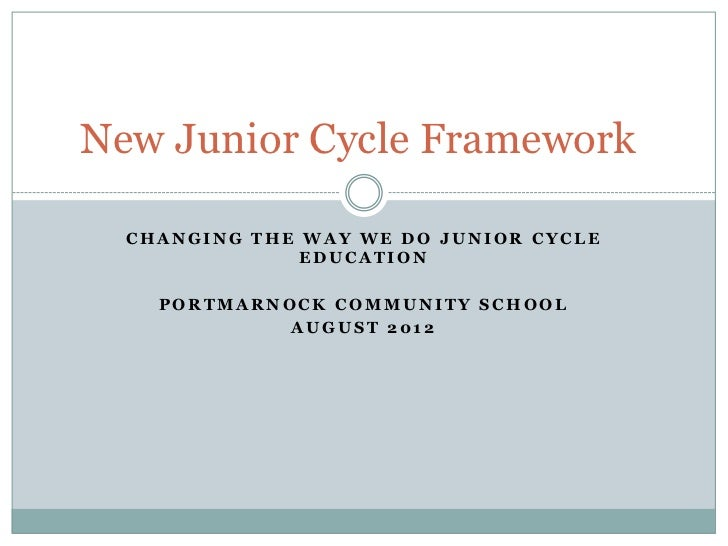 New Junior Cycle Framework  CHANGING THE WAY WE DO JUNIOR CYCLE               EDUCATION    PORTMARNOCK COMMUNITY SCHOOL   ...