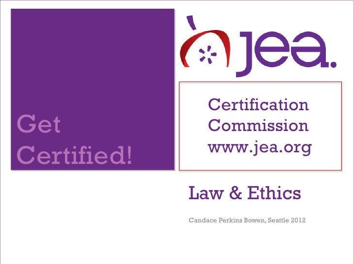 CertificationGet               Commission                  www.jea.orgCertified!             Law & Ethics             Cand...