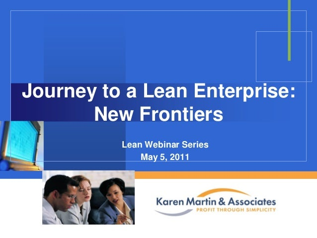 Journey to a Lean Enterprise: New Frontiers Lean Webinar Series May 5, 2011  Company  LOGO