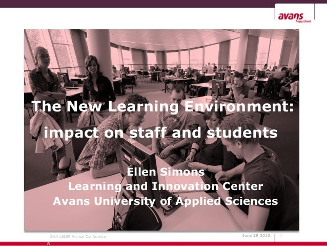 The New Learning Environment: impact on staff and students                Ellen Simons       Learning and Innovation Cente...