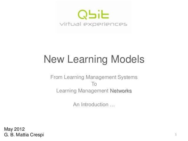 New Learning Models From Learning Management Systems To Learning Management Networks An Introduction …  May 2012 G. B. Mat...