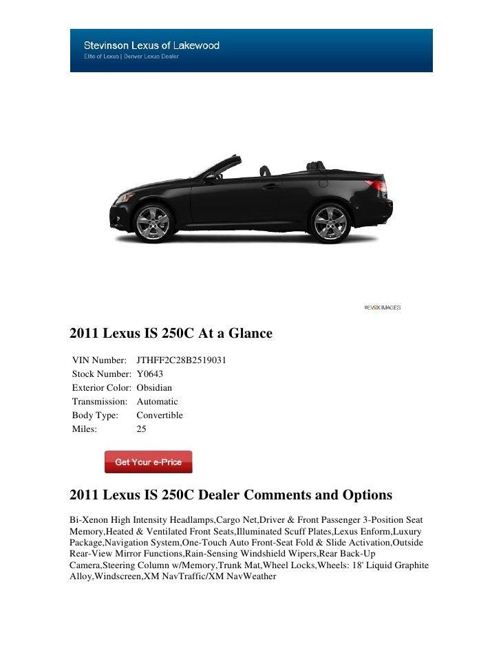 2011 Lexus IS 250C At a GlanceVIN Number:       JTHFF2C28B2519031Stock Number:     Y0643Exterior Color:   ObsidianTransmis...