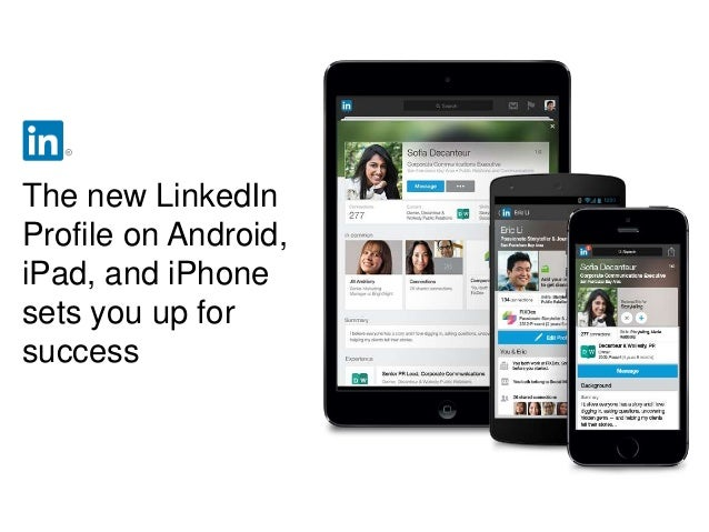 The new LinkedIn Profile on Android, iPad, and iPhone sets you up for success
