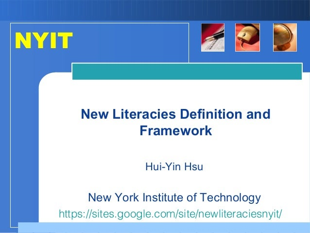 Hui-Yin Hsu New York Institute of Technology New Literacies Definition and Framework NYIT https://sites.google.com/site/ne...