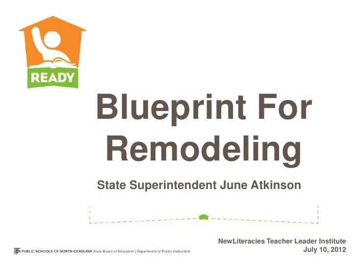 Blueprint ForRemodelingState Superintendent June Atkinson                    NewLiteracies Teacher Leader Institute       ...