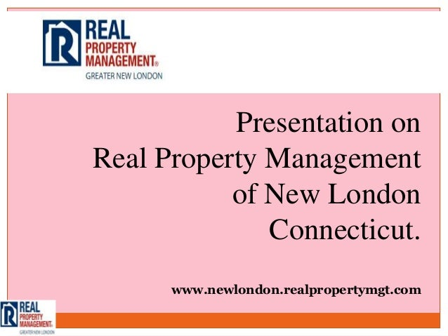 Presentation onReal Property Management           of New London              Connecticut.      www.newlondon.realpropertym...