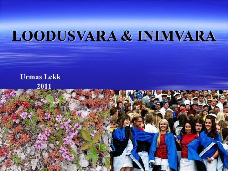 LOODUSVARA & INIMVARA Urmas Lekk 2011