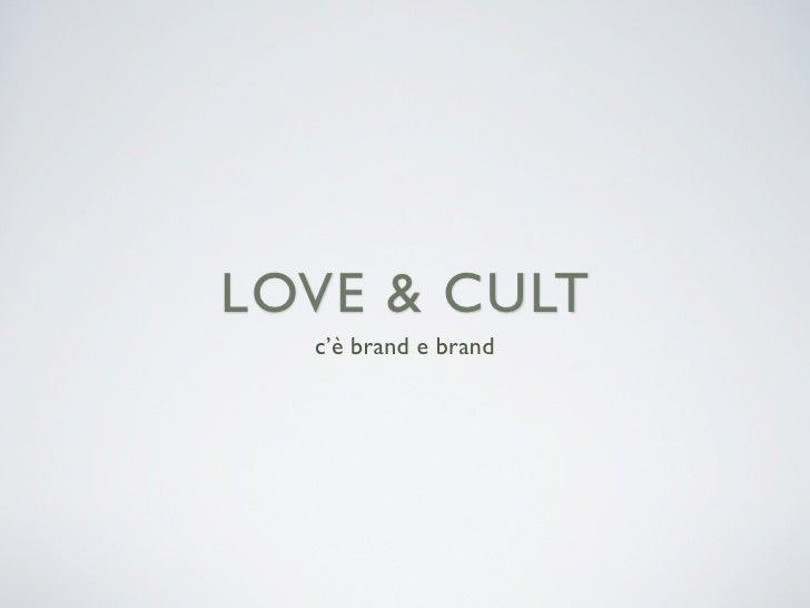 LOVE & CULT   c'è brand e brand