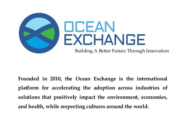 Building A Better Future Through Innovation  Founded in 2010, the Ocean Exchange is the international platform for acceler...