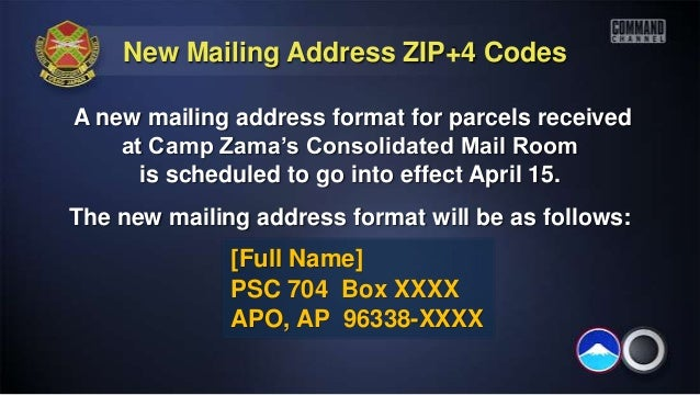 New Mailing Address ZIP+4 CodesA new mailing address format for parcels received    at Camp Zama's Consolidated Mail Room ...