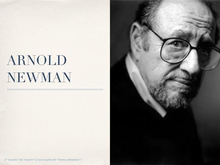 """ARNOLD NEWMANIl """"maestro"""" dei """"maestri"""" (e non il padre del """"ritratto ambientato"""")"""