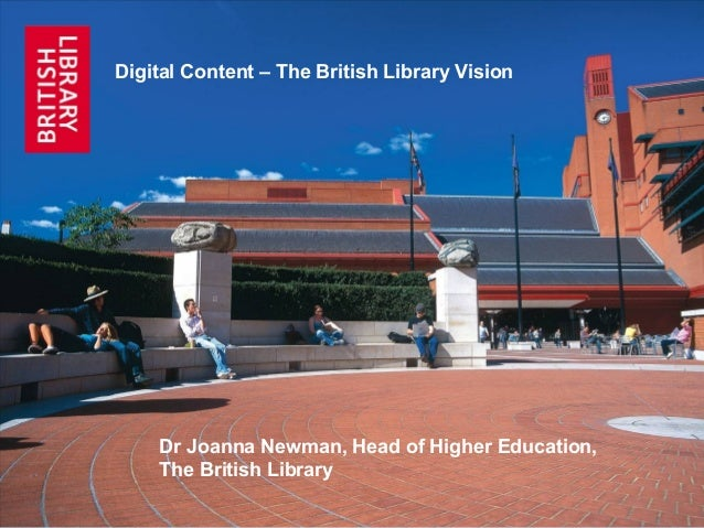 TITLE Dr Joanna Newman, Head of Higher Education, The British Library Digital Content – The British Library Vision