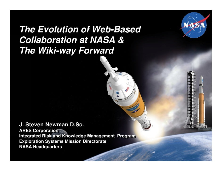 The Evolution of Web-BasedCollaboration at NASA &The Wiki-way ForwardJ. Steven Newman D.Sc.ARES CorporationARES Corporatio...