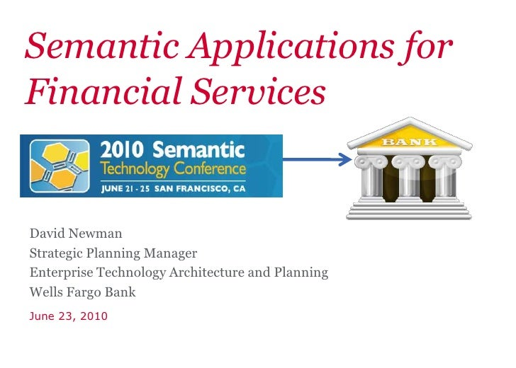 Semantic Applications for Financial Services<br />David Newman<br />Strategic Planning Manager<br />Enterprise Technology ...