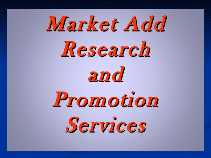 Market Add Research   andPromotion Services