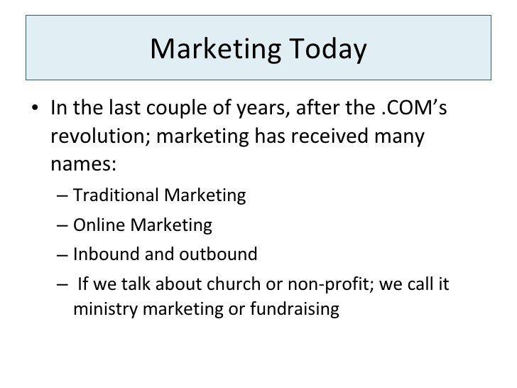 Marketing Today <ul><li>In the last couple of years, after the .COM's revolution; marketing has received many names: </li>...