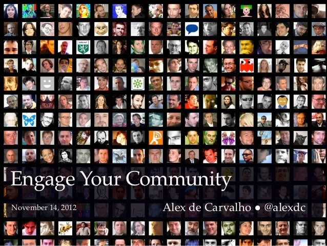 Engage Your CommunityNovember 14, 2012   Alex de Carvalho ● @alexdc