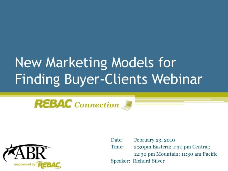 New Marketing Models for Finding Buyer-Clients Webinar          Connection                     Date:    February 23, 2010 ...