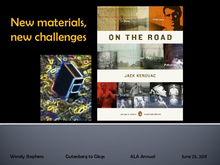 New materials, new challenges Wendy Stephens  Gutenberg to Glogs  ALA Annual  June 25, 2011