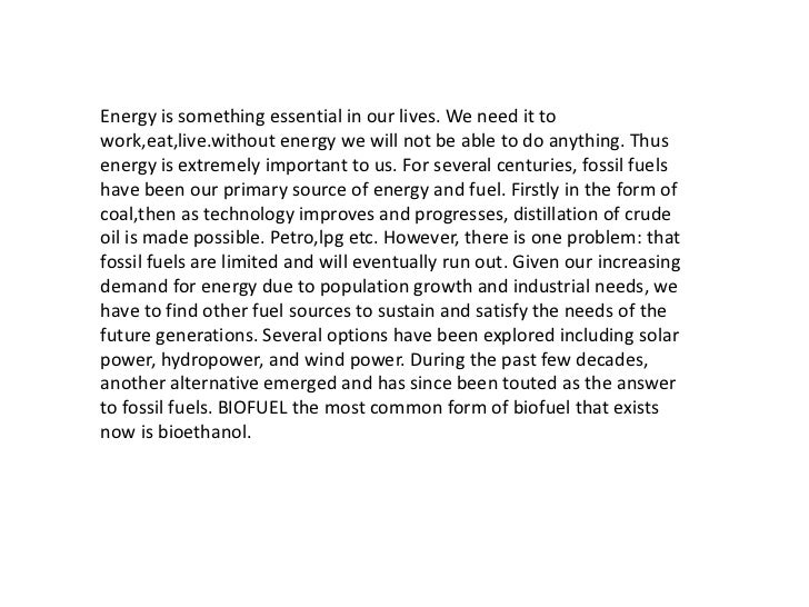 Energy is something essential in our lives. We need it towork,eat,live.without energy we will not be able to do anything. ...