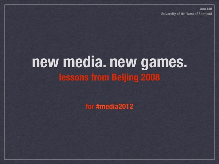 Ana ADI                                University of the West of Scotland     new media. new games.    lessons from Beijin...