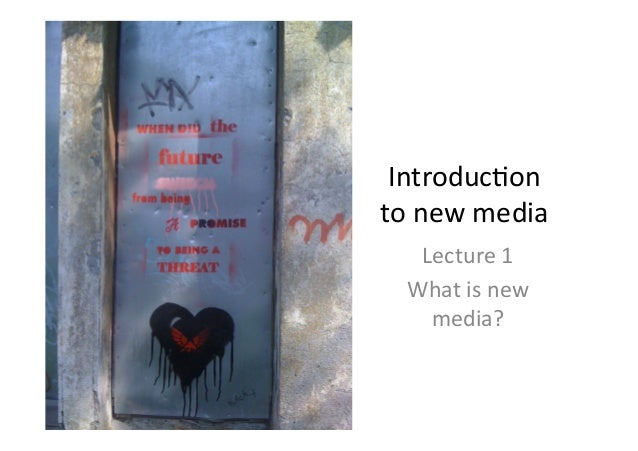 Introduc)on  to new media  Lecture 1  What is new  media?