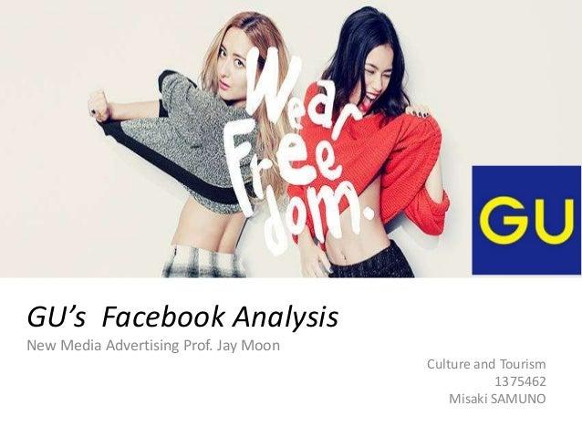 GU's Facebook Analysis New Media Advertising Prof. Jay Moon Culture and Tourism 1375462 Misaki SAMUNO