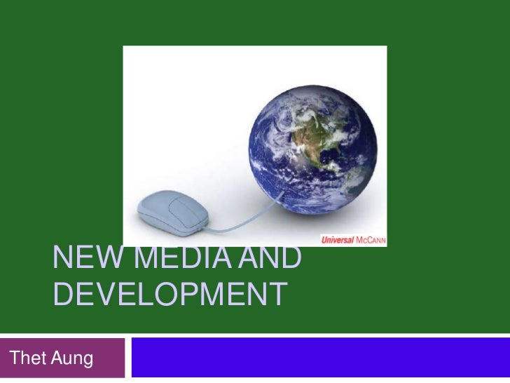 NEW MEDIA AND    DEVELOPMENTThet Aung
