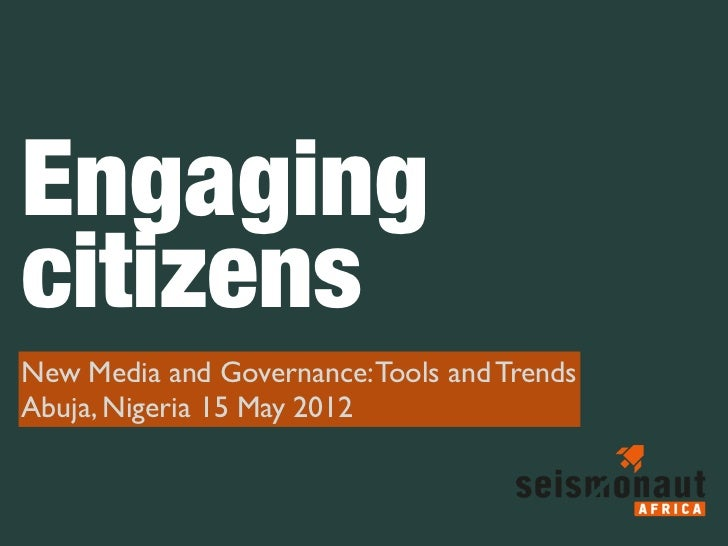 EngagingcitizensNew Media and Governance: Tools and TrendsAbuja, Nigeria 15 May 2012