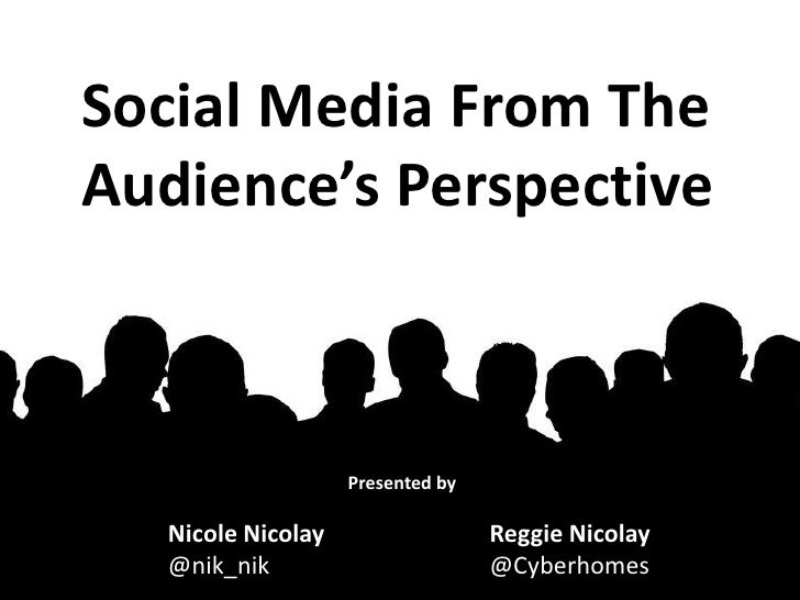 Social Media From The Audience's Perspective<br />Presented by<br />Nicole Nicolay<br />@nik_nik<br />Reggie Nicolay<br />...