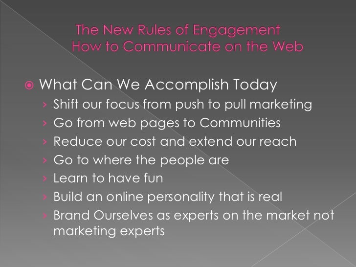    What Can We Accomplish Today    › Shift our focus from push to pull marketing    › Go from web pages to Communities   ...