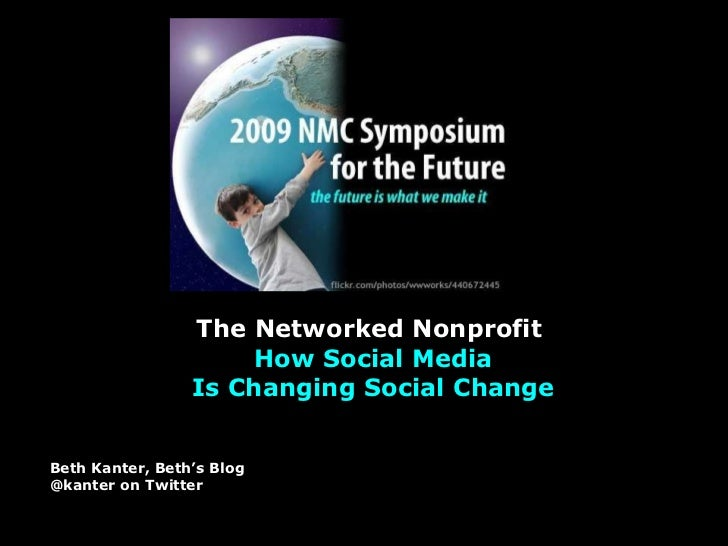 The Networked Nonprofit   How Social Media Is Changing Social Change Beth Kanter, Beth's Blog @kanter on Twitter