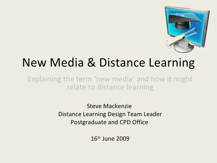 New Media & Distance Learning Explaining the term 'new media' and how it might             relate to distance learning    ...