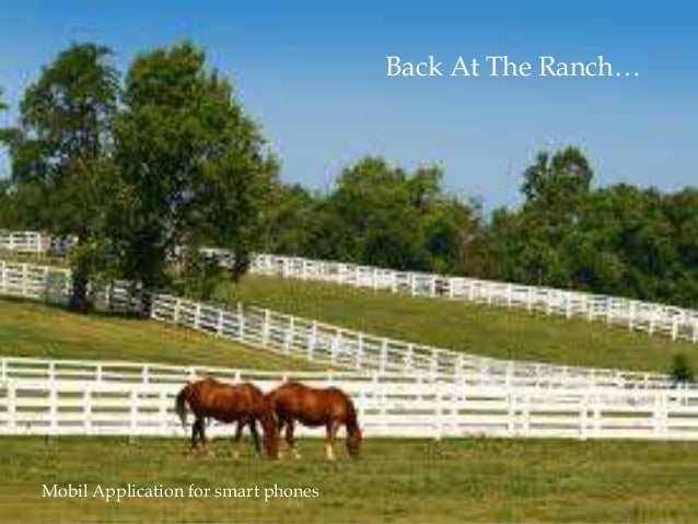 Mobil Application for smart phonesBack At The Ranch…