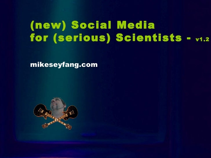 Intro (new) Social Media  for (serious) Scientists -  v1.2   mikeseyfang.com