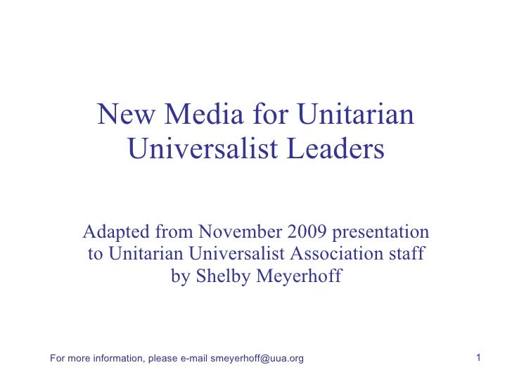 New Media for Unitarian Universalist Leaders Adapted from November 2009 presentation to Unitarian Universalist Association...