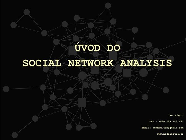 ÚVOD DOSOCIAL NETWORK ANALYSIS                                   Jan Schmid                       Tel.: +420 739 202 460  ...