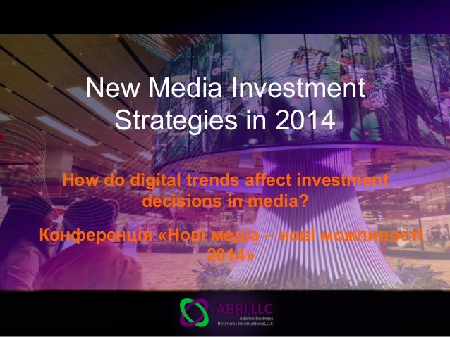 New Media Investment Strategies in 2014 How do digital trends affect investment decisions in media? Конференція «Нові меді...