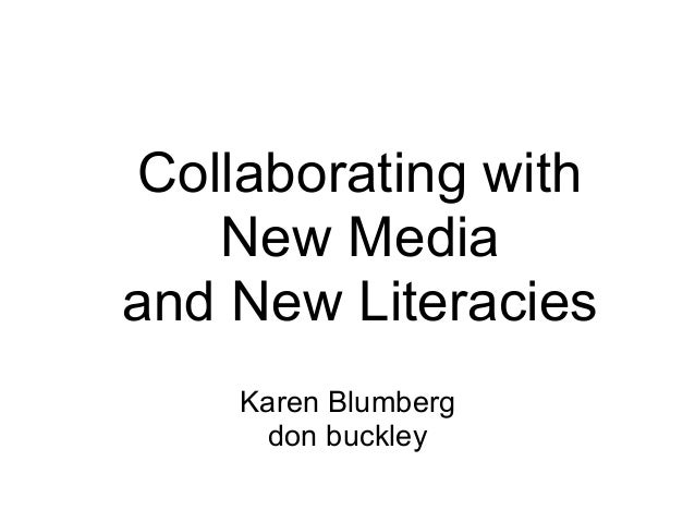 Collaborating withNew Mediaand New LiteraciesKaren Blumbergdon buckley