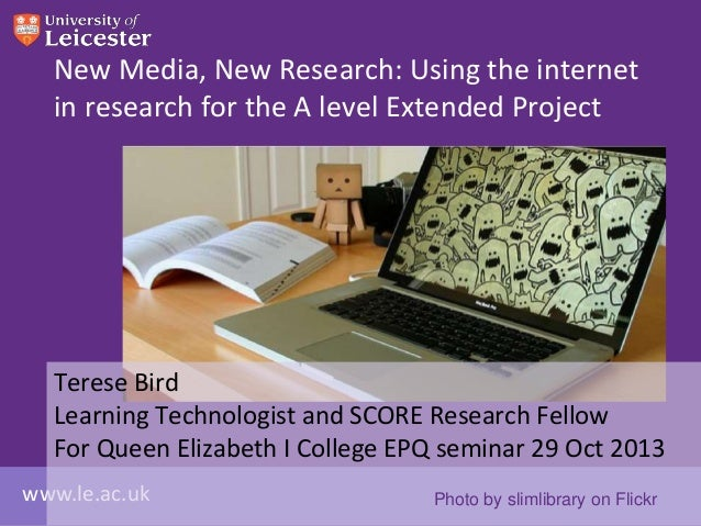 New Media, New Research: Using the internet in research for the A level Extended Project  Terese Bird Learning Technologis...