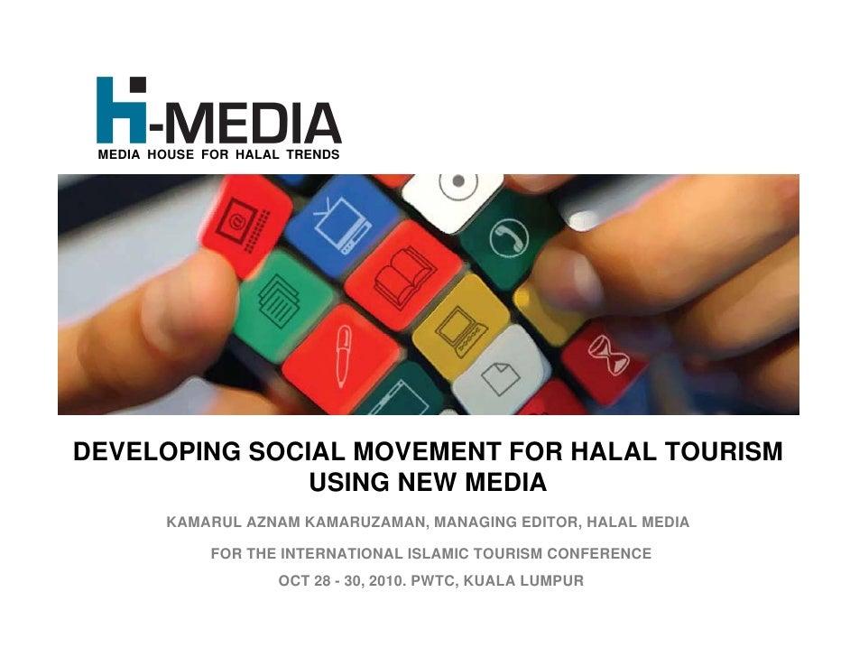MEDIA HOUSE FOR HALAL TRENDSDEVELOPING SOCIAL MOVEMENT FOR HALAL TOURISM               USING NEW MEDIA        KAMARUL AZNA...