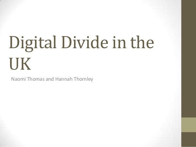 Digital Divide in the UK Naomi Thomas and Hannah Thornley