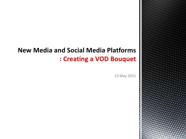 New Media and Social Media Platforms :Creating a VOD Bouquet<br />13 May 2011<br />