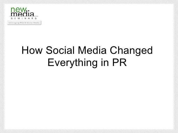 How Social Media Changed     Everything in PR